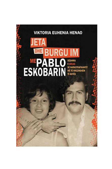 Jeta dhe burgu im me Pablo Eskobarin - Viktoria Eugenia Henao