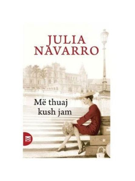 Me thuaj kush jam - Julia Navarro