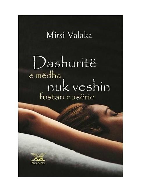 Dashuritë e mëdha nuk veshin kurrë fustan nusërie - Mitsi Valaka