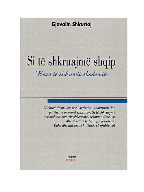 Si të shkruajmë shqip. Baza të shkrimit akademik - Gjovalin Shkurtaj