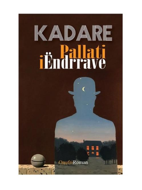 Pallati i Ëndrrave -Ismail Kadare