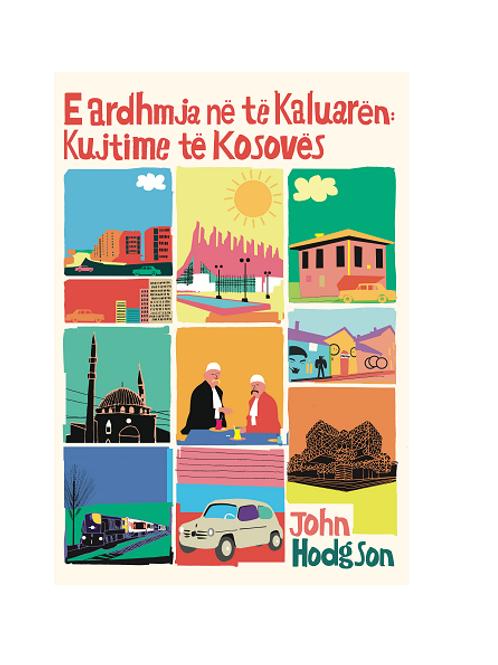 E ardhmja në të kaluarën: kujtime të Kosovës - John Hodgson