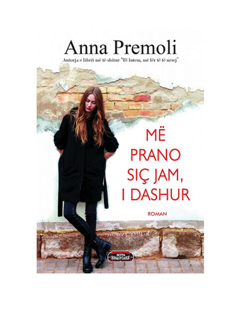 Më Prano siç jam, i dashur -Anna Premoli