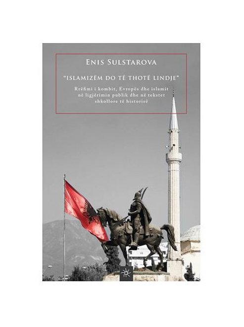 Islamizëm do të thotë lindje - Enis Sulstarova