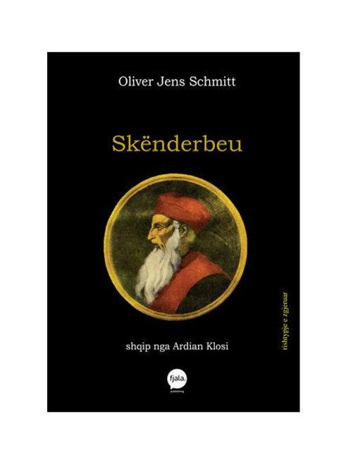 Skënderbeu - Oliver Jens Schmitt