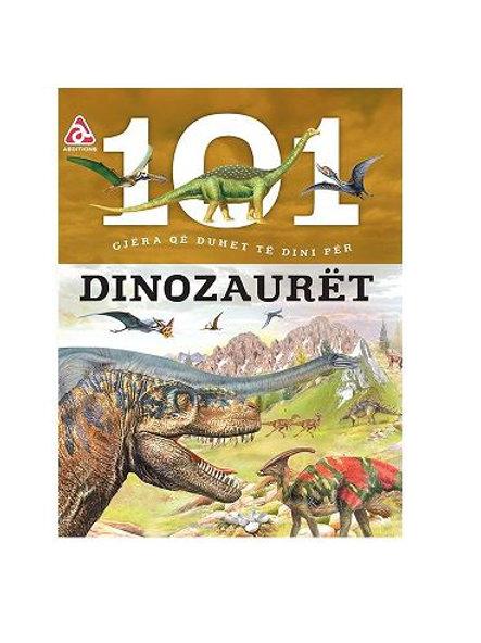 101 Gjëra që duhet të dini për Dinozaurët