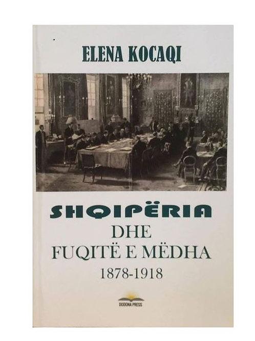 Shqipëria dhe Fuqitë e Mëdha 1878-1918 - Elena Kocaqi
