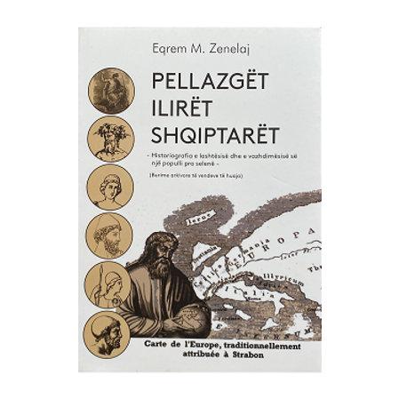 PELLAZGËT, ILIRËT, SHQIPTARËT - Eqrem M. Zenelaj