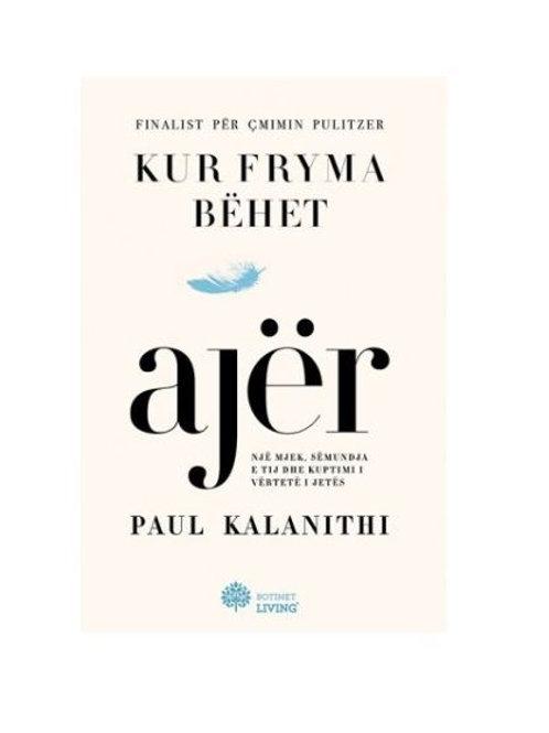 Kur fryma bëhet ajër - Paul Kalinithi
