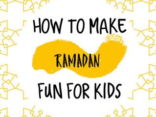How to Make Ramadan FUN for Kids
