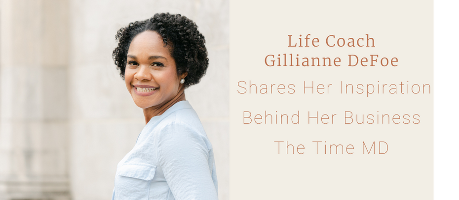 Life Coach Gillianne DeFoe Shares Her Inspiration Behind Her Business The Time MD