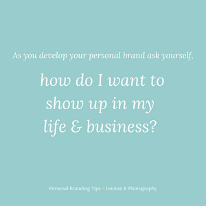 Quote from the bloge post, as you develop your personal brand ask yourself, how do I want to show up in my life and business?