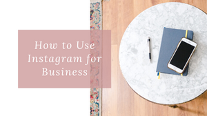 Blog cover for blog post - how to use instagram for business.