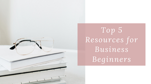 Blog cover image with blog title - top 5 resources for business beginners