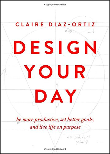 Design Your Day by Clair Diaz-Ortiz