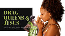 Drag Queens & Jesus: How To Remain Joyful In Stressful Times