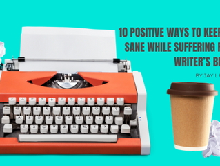 10 Positive Ways to Keep You Sane while Suffering from Writer's Block!