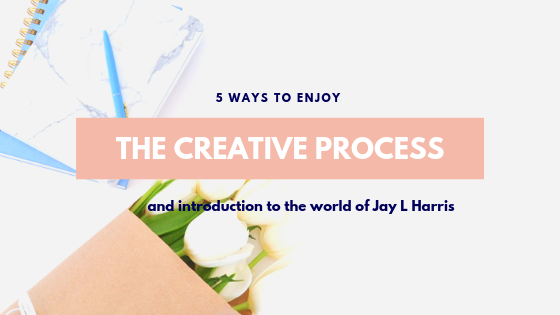 5 Ways to Enjoy Your Creative Process