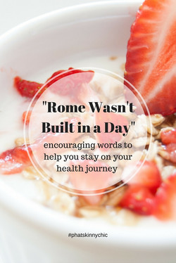 -Rome Wasn't Built in a Day-