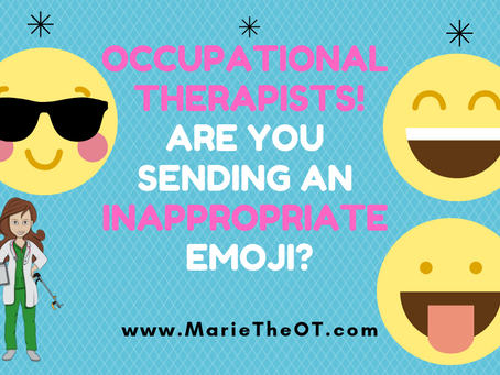 Occupational Therapists! Are you sending an inappropriate Emoji?