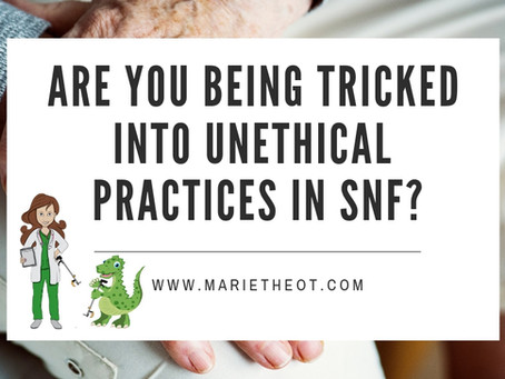 Tricked into Unethical Practices in Skilled Nursing Facility SNF?