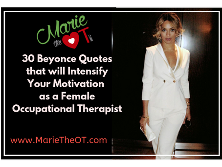 30 Beyonce Quotes that Will Intensify Your Motivation as a Female Occupational Therapist