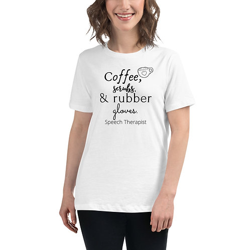 Speech Therapy Coffee, Scrubs, and Rubber Gloves Women's Relaxed T-Shirt