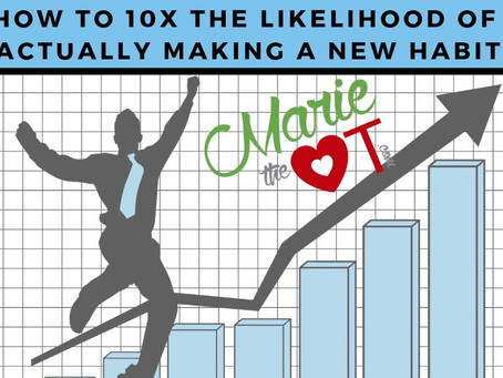 How to 10x the Likelihood of Actually Making New HabitsThe Role of the OT in Habits