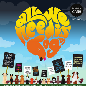 SUN 25th JULY - ALL WE NEED IS DOG