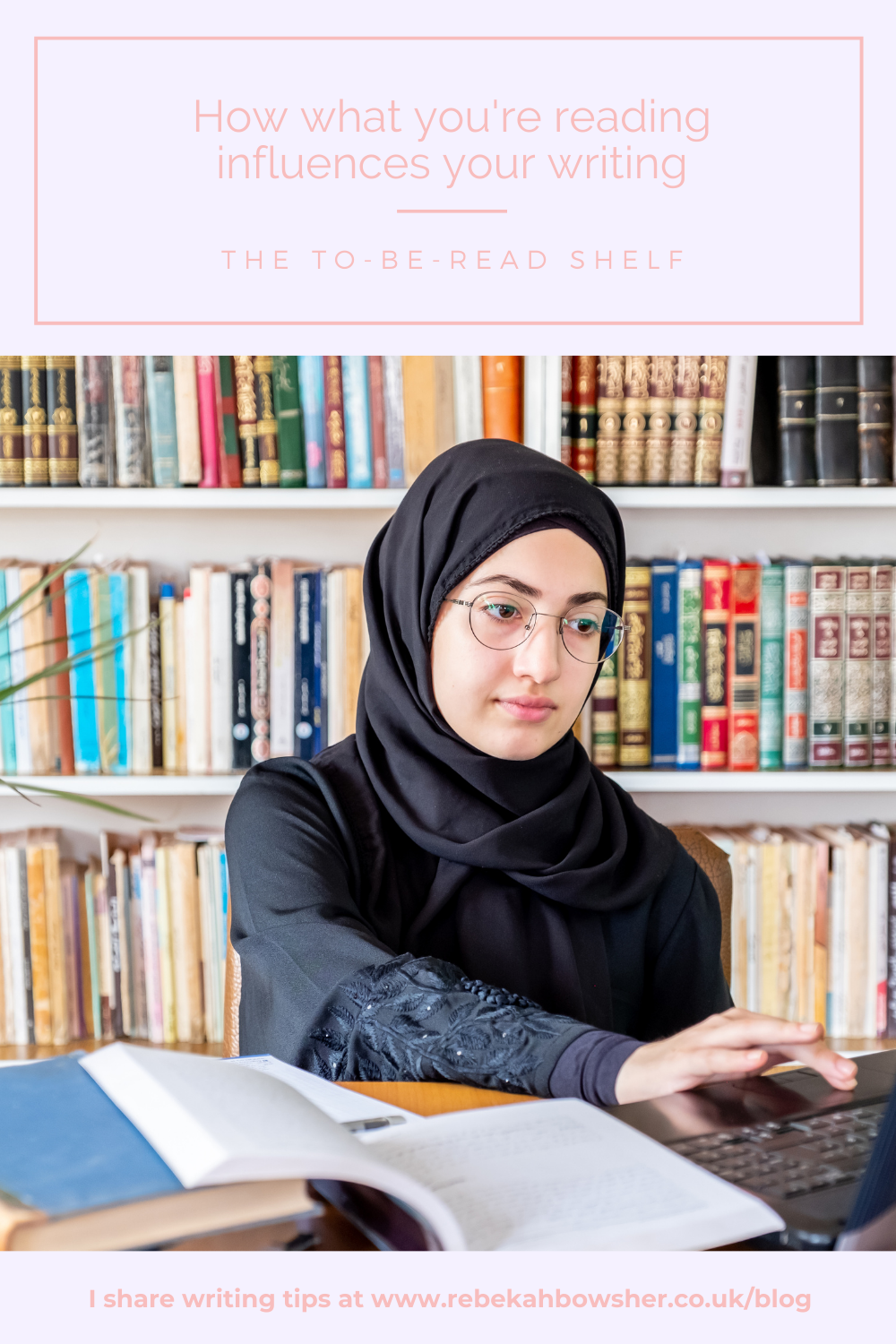 How what youre reading influences your writing the to-be-read shelf. A woman in glasses and a hijab sits in front of a bookshelf writing on a laptop