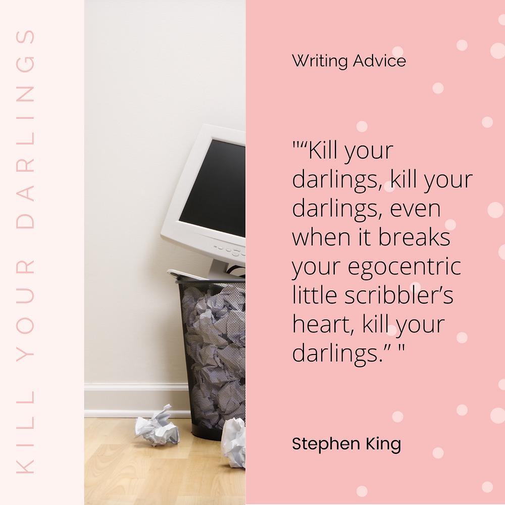 Kill your darlings kill your darlings even when it breaks your egocentric little scribblers heart kill your darlings stephen king