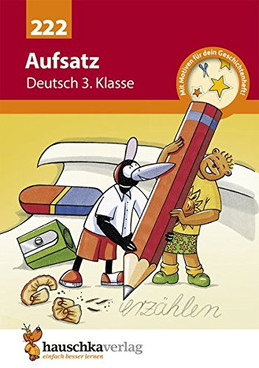 Aufsatz Deutsch 3. Klasse : Geschichten erzählen, Sachtexte schreiben