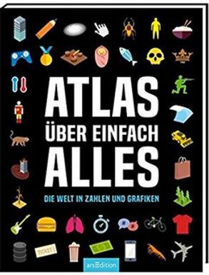 Atlas über einfach alles. Die Welt in Zahlen und Grafiken