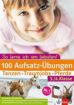 100 Aufsatz Übungen 3./4. Klasse: Tanzen, Traumjobs, Pferde