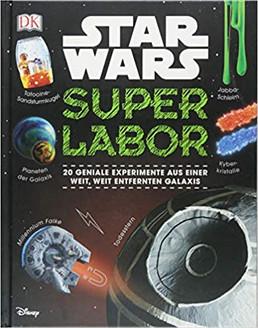 Star Wars™ Superlabor: 20 geniale Experimente aus einer weit, weit entfernten Galaxis