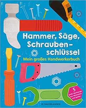 Hammer, Säge, Schraubenschlüssel - Mein großes Handwerkbuch