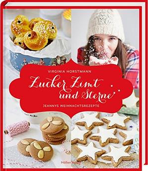 Zucker, Zimt und Sterne - Jeannys Weihnachtsrezepte