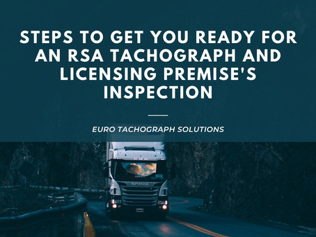 Steps to get you ready for an RSA Tachograph and Licensing Premise's Inspection