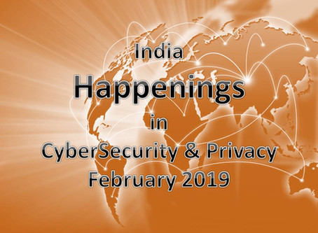 India - Happenings in CyberSecurity & Privacy - Feb 2019
