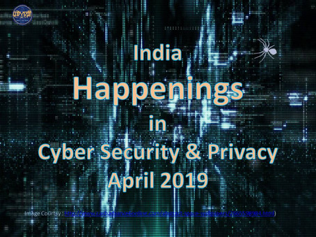 India- Happenings in Cyber Security & Privacy - April 2019