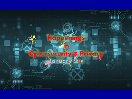 Happenings In Cybersecurity & Privacy: Jan 2019
