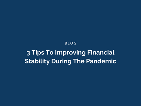 3 Tips To Improving Financial Stability During The Pandemic