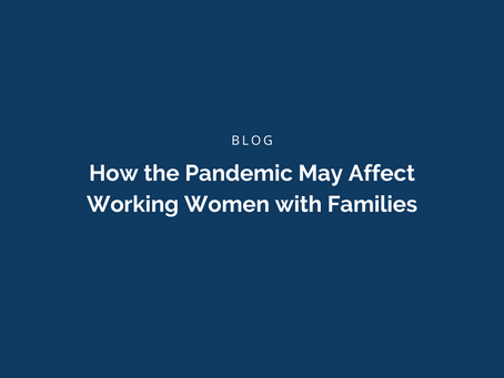 How the Pandemic May Affect Working Women with Families