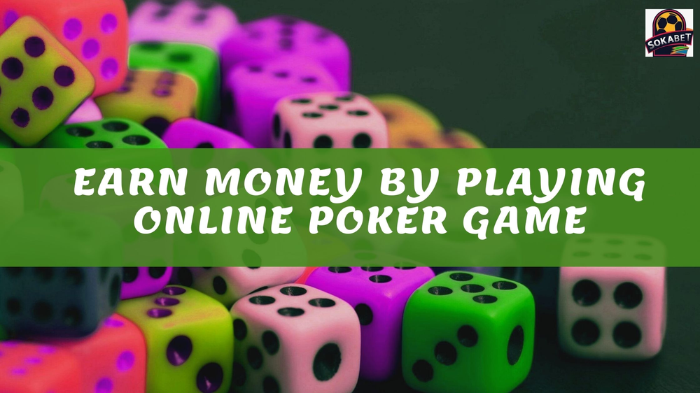 Discover the Secret to Earn Money by Playing Online Poker Game