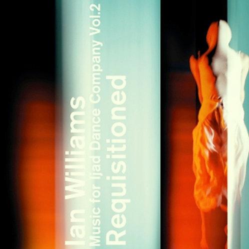 Ian Williams - Requisitioned (Music for Ijad Dance Company Vol. 2) - CD Album