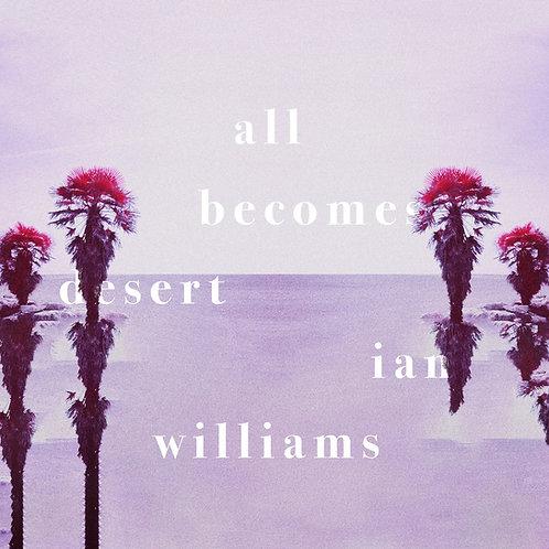 Ian Williams - All Becomes Desert [Digital Release]