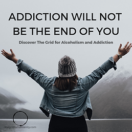 """Woman reaching triumphantly up with the words """"addiction will not be the end of you, discover the grid for alcoholsm and addiction"""""""