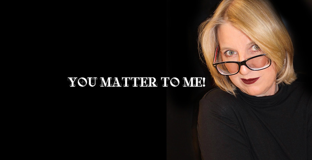 You Matter To Me!