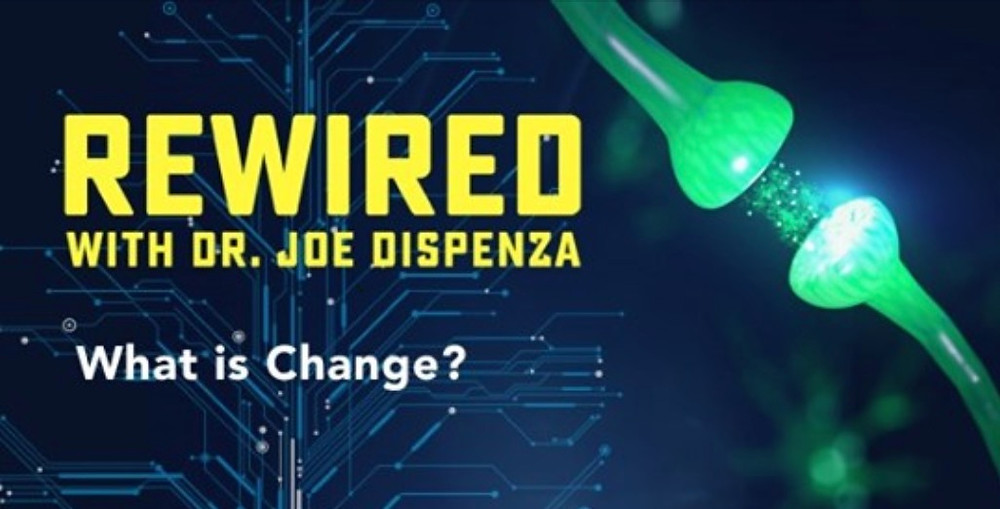 Rewired with Dr. Joe Dispenza What is Change?