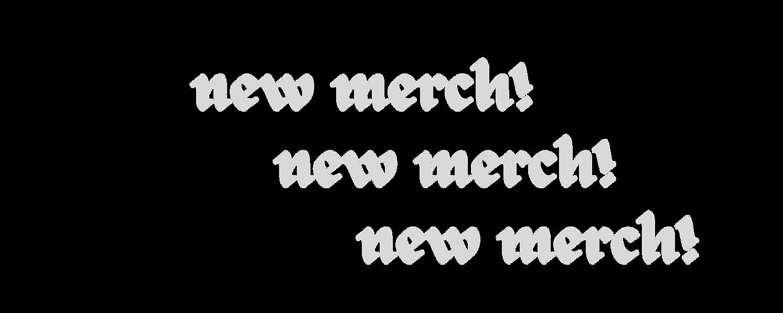 NEW MERCH! NEW MERCH! NEW MERCH!.png